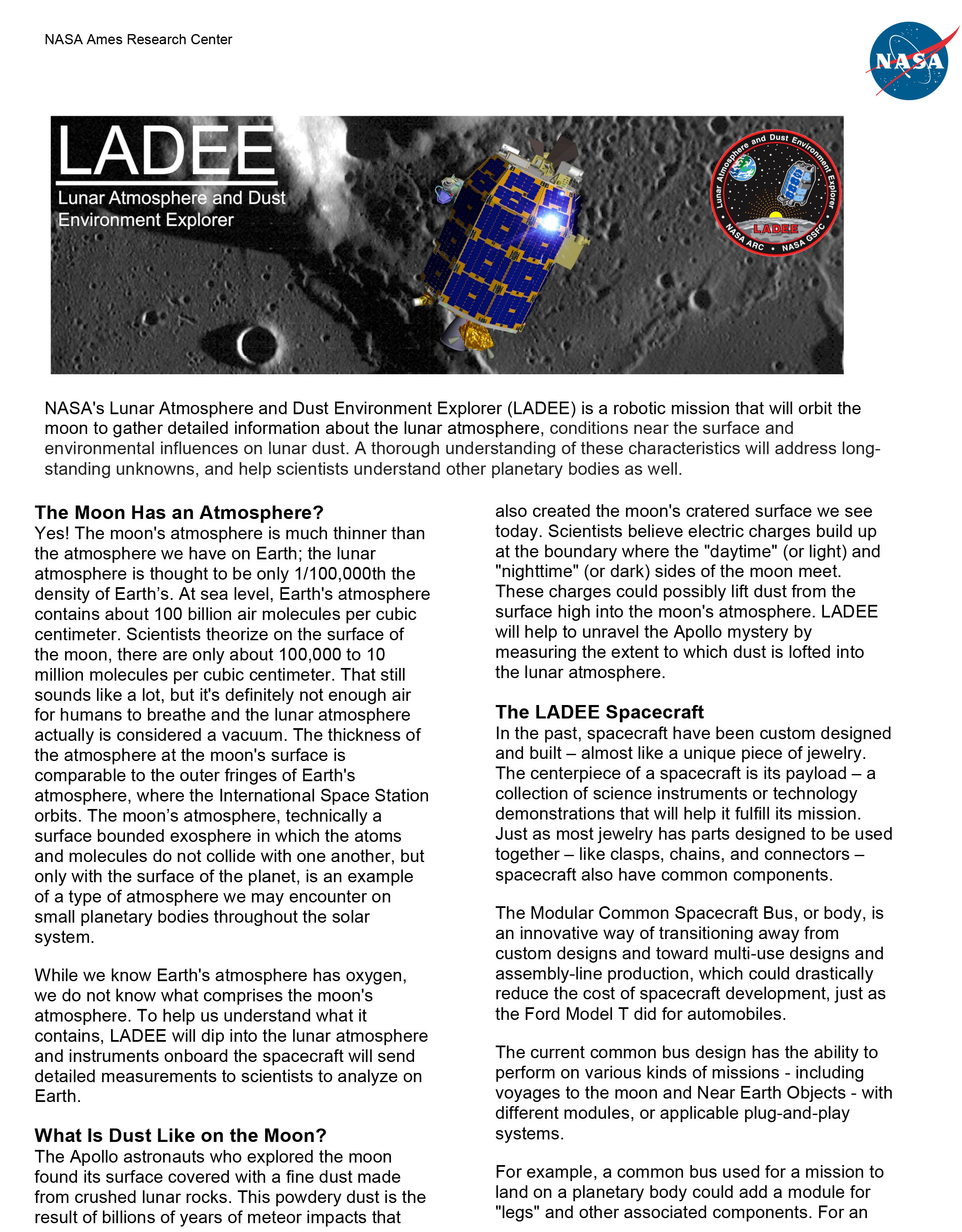 NASA's Lunar Atmosphere and Dust Environment Explorer (LADEE) is a robotic mission that will orbit the moon to gather detailed information about the lunar atmosphere, conditions near the surface and environmental influences on lunar dust.